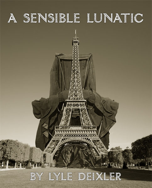 Lyle's novel, A Sensible Lunatic, is now available as a paperback at Amazon.